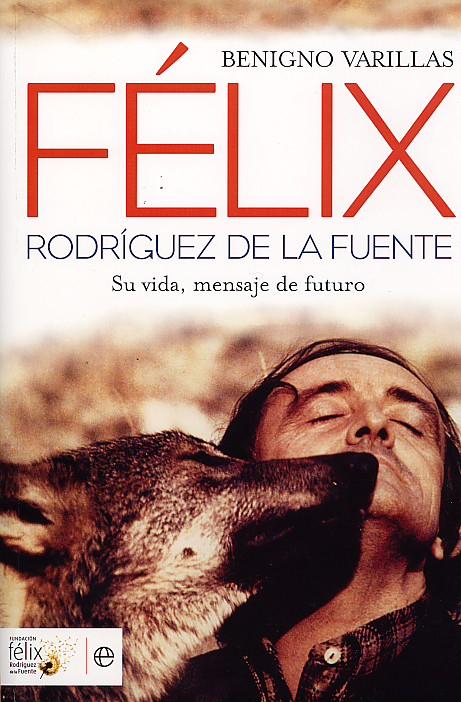 Félix Rodríguez de la Fuente, su vida, mensaje de futuro.